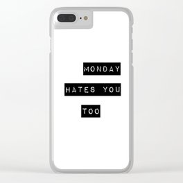 Monday hates you too Clear iPhone Case