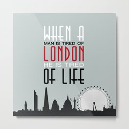 London - Tired of London Tired of Life Metal Print