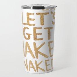 Baby, Let's Get Naked Travel Mug