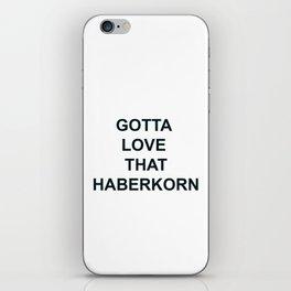 Gotta Love that Haberkorn iPhone Skin