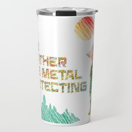 I'd Rather Be Metal Detecting Travel Mug
