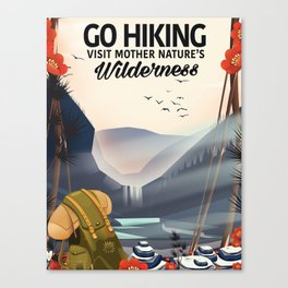 Go Hiking - Visit mother Nature's Wilderness. Canvas Print