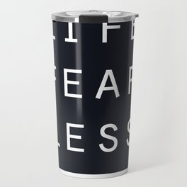 Live Life Fearless Travel Mug