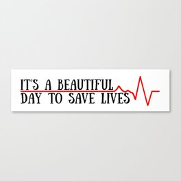 beautiful day to save lives Canvas Print