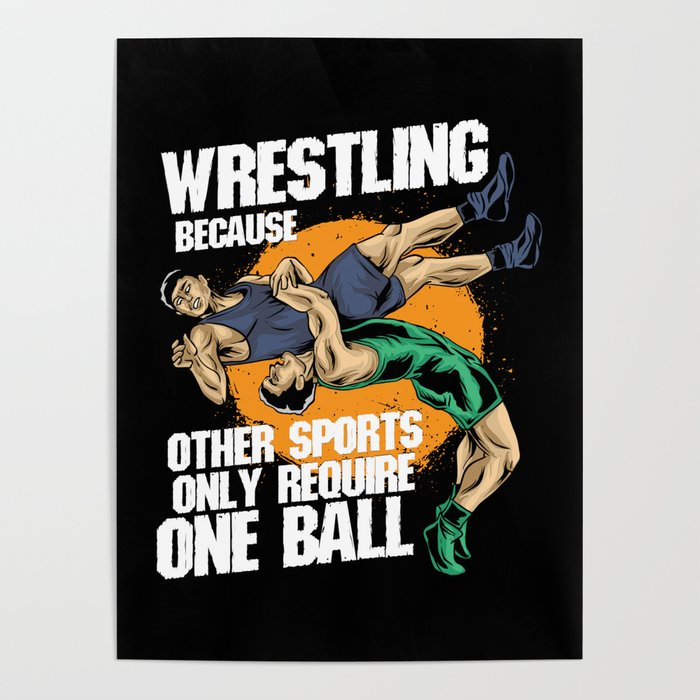 Wrestling Because Other Sports Only Require One Ball Poster