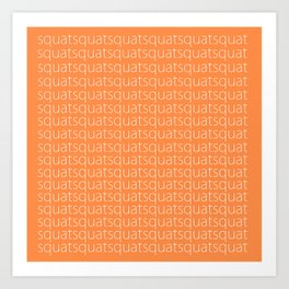 SQUAT MOAR Art Print