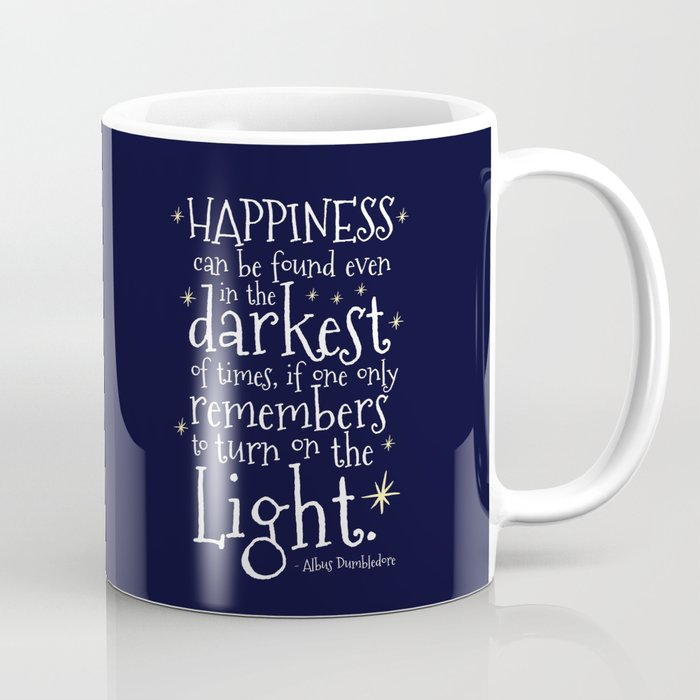 HAPPINESS CAN BE FOUND EVEN IN THE DARKEST OF TIMES - HP3 DUMBLEDORE QUOTE Coffee Mug