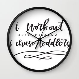 I Workout, Just Kidding, I Chase Toddlers Wall Clock
