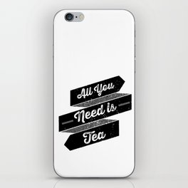 All You Need is Tea iPhone Skin