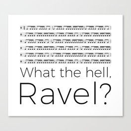 What the hell, Ravel? Canvas Print
