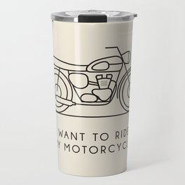 Triumph - Just want to ride on my motorcycle Travel Mug