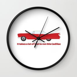 It Takes A Lot Of Fuel To Run This Red Cadillac T-Shirt Wall Clock