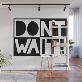 DON'T WAIT / DO IT! Wall Mural