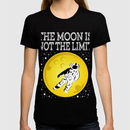 """Been fan of the moon ever since? Well,""""The Moon Is Not The Limit"""" is the right tee for you! T-shirt"""