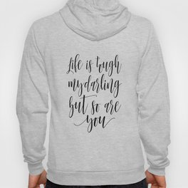 DARLING GIFT IDEA, Life Is Tough My Darling But So Are You,Sarcasm Quote,Humorous Gift,Funny Print Hoody