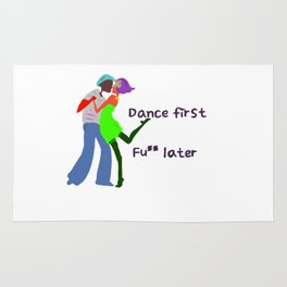 Dance first, Fuck later Rug