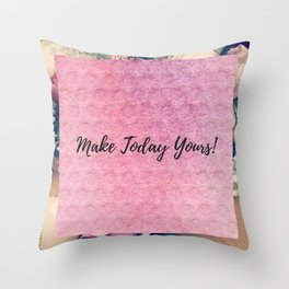Make today yours! Throw Pillow