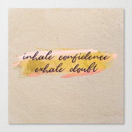 Inhale confidence, exhale doubt - Gold Collection Canvas Print