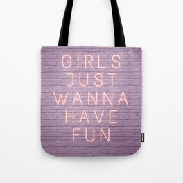 Neon sign girls just wanna have fun Tote Bag