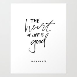 The Heart of Life Is Good Art Print