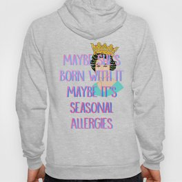 Maybe She's Born With It Maybe It's Seasonal Allergies Hoody