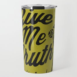 Give Me Truth Travel Mug