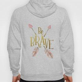 Be Brave Hoody