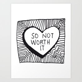 so not worth it Art Print