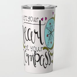 Let Your Heart Be Your Compass Travel Mug