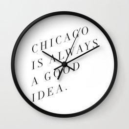 Chicago is Always a Good Idea Wall Clock