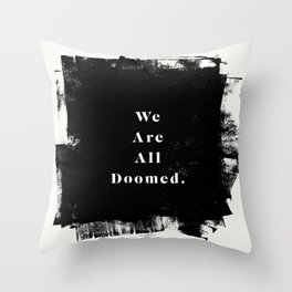 We Are All Doomed Throw Pillow