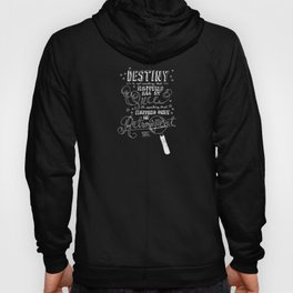 Destiny is not something that happens all at once Hoody