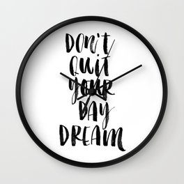 Don't Quit Your Daydream black and white typography poster design home decor bedroom wall art Wall Clock