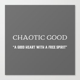 Chaotic Good - A Good Heart With A Free Spirit Canvas Print