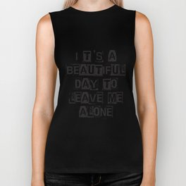 It`s a Beautiful Day To Leave Me Alone T-Shirt Biker Tank