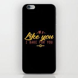 If I Like You I Bake For You iPhone Skin