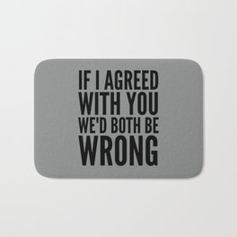 If I Agreed With You We'd Both Be Wrong (Neutral Gray) Bath Mat