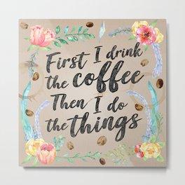 I Drink Coffee Metal Print