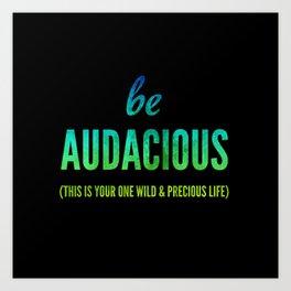 Be Audacious Art Print