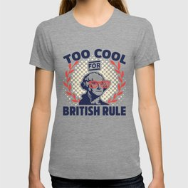 Too Cool For British Rule George Washington T-shirt