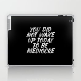 You Did Not Wake Up Today To Be Mediocre black and white monochrome typography poster design Laptop & iPad Skin