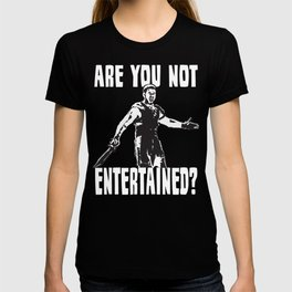 Are You Not Entertained?! T-shirt