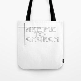 Take Me To Church Tote Bag
