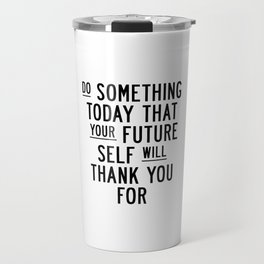 Do Something Today That Your Future Self Will Thank You For typography poster home decor wall art Travel Mug