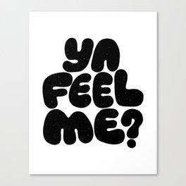 ya feel me? Canvas Print