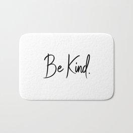 Be Kind. Bath Mat