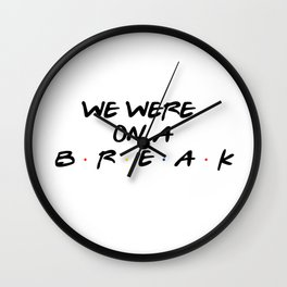 Friends - We Were On A Break Wall Clock