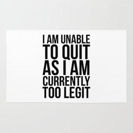 Unable To Quit Too Legit Rug