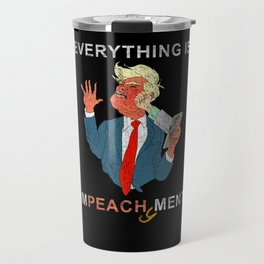 Everything is Peachy Impeachment Anti Trump Travel Mug