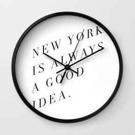 new york is always a good idea Wall Clock